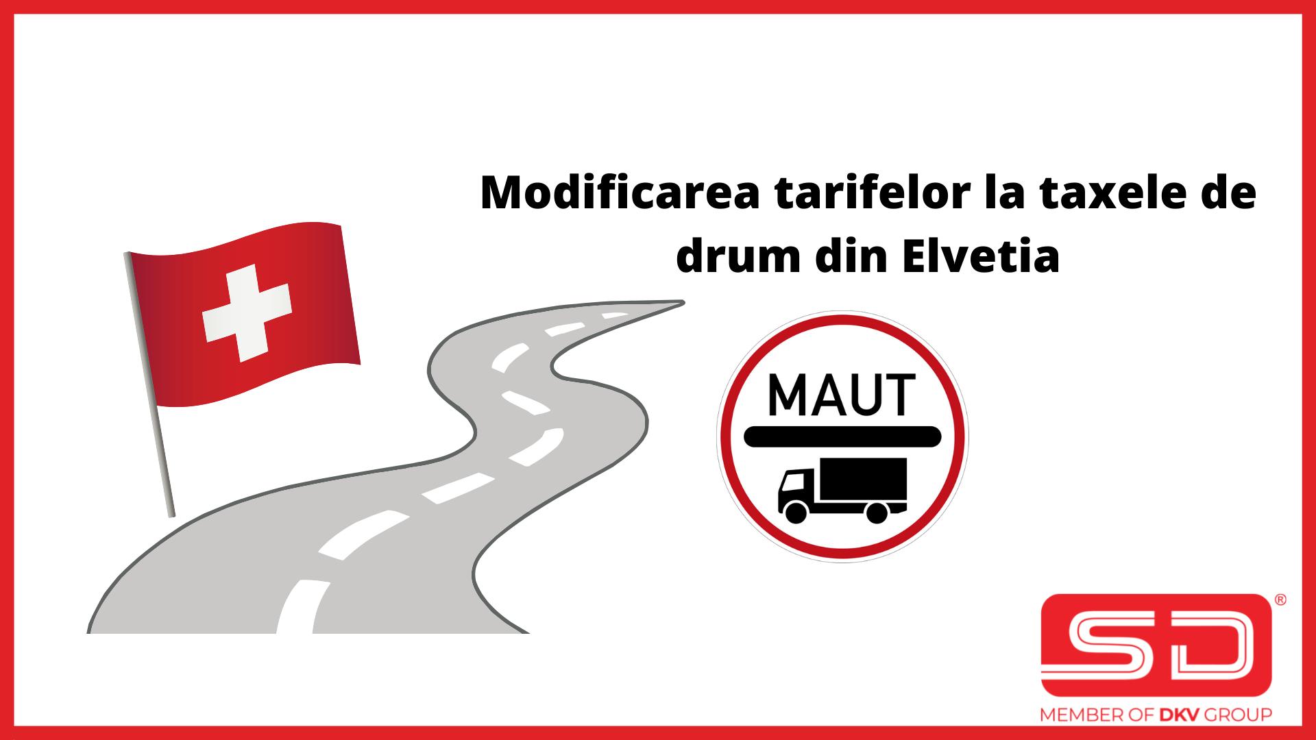 Modificare tarife taxe drum Elvetia de la 1 Iulie 2021